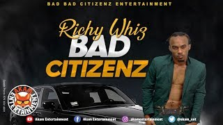 Richie Whiz - Bad Citizenz [Gun Powder Riddim] April 2019