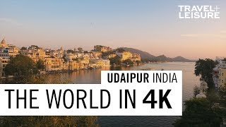 Udaipur, India | The World in 4K | Travel + Leisure