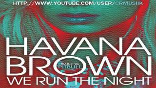 Havana Brown Ft. Pitbull - We Run The Night ★Alternate Version★ [2012]