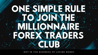 Learn ONE Simple Rule and Join The MILLIONNAIRE Forex Traders Club? (98% WIN RATE!!)