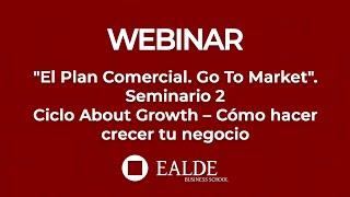 """""""El Plan Comercial. Go To Market"""" - Seminario 2 Ciclo About Growth – Cómo hacer crecer tu negocio"""