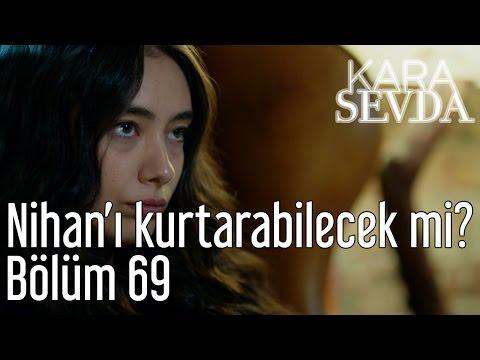 Kara Sevda 69. Bölüm - Kemal Nihan'ı Kurtarabilecek Mi?