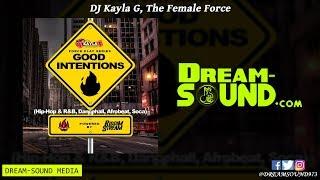 DJ Kayla G - Force Play Series, Good Intentions (Hip-Hop, R&B, Dancehall, Afrobeat & Soca Mix 2019)