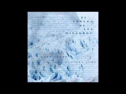 Gabo Ferro y Luciana Jury - El veneno de los milagros (2014) - Disco Completo