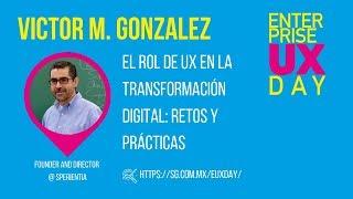 #EUXDay 2019: El rol de UX en la transformación digital: retos y prácticas - Victor M González