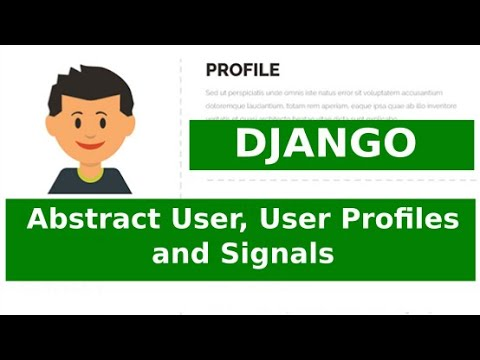 Abstract User, User Profile And Signals In Django (how To Add Extra Fields To The User Model)
