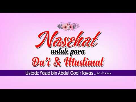 NASEHAT UNTUK PARA DA'I DAN MUSLIMAT | USTADZ YAZID BIN ABDUL QODIR JAWAS حفظه الله تعالى