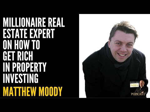 Millionaire Real Estate expert Matthew Moody on How to Get Rich in Property Investing
