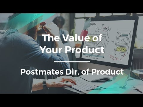 How to Make Your Product Valuable by Postmates Dir. of Product