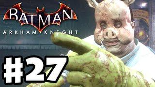 Batman: Arkham Knight - Gameplay Walkthrough Part 27 - Professor Pyg! (PC)