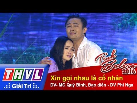 THVL   Tình Bolero 2016 - Tập 10: Xin gọi nhau là cố nhân - DV- MC Quý Bình, Đạo diễn - DV Phi Nga
