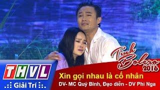 THVL | Tình Bolero 2016 - Tập 10: Xin gọi nhau là cố nhân - DV- MC Quý Bình, Đạo diễn - DV Phi Nga