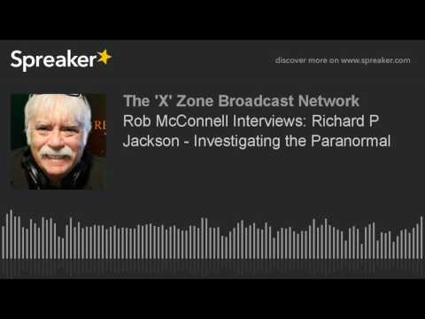 Rob McConnell Interviews: Richard P Jackson - Investigating the Paranormal