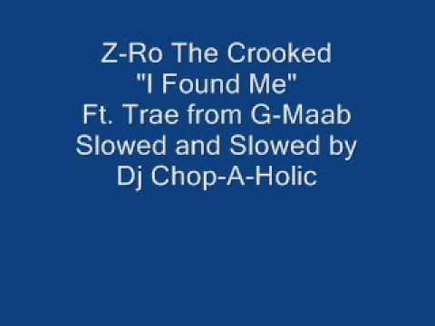 Z Ro- I Found Me Slowed and Throwed By Dj Chop-A-Holic