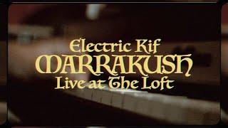 Electric Kif - Marrakush (Live at The Loft)