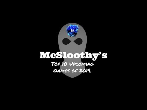 McSloothy's Top 10 Upcoming Games of 2019