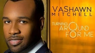 """Turning around for me"" lyrics by Vashawn Mitchell"