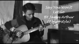 Say You Won't Let By James Arthur (Fingerstyle Cover)