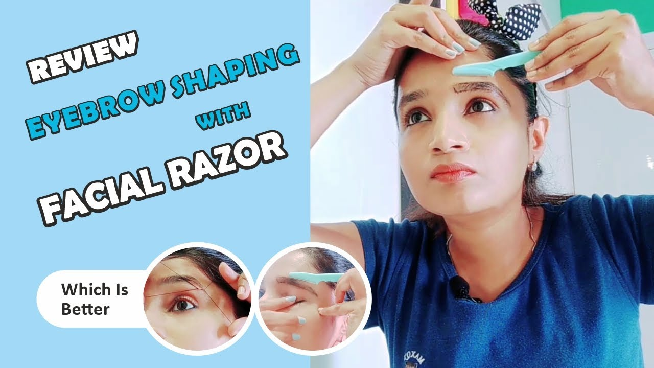 Eyebrow shaping with Facial Razor (Review) & Threading at ...