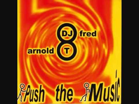 DJ FRED & ARNOLD T - Push the music (Extended Club Mix).wmv