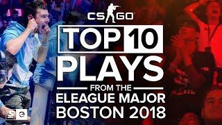 The Top 10 Plays from ELEAGUE Major: Boston 2018 (CS:GO)