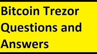 Bitcoin Trezor questions and answers- Adam Meister