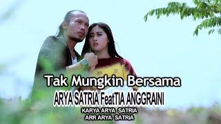 TAK MUNGKIN BERSAMA ARYA SATRIA Feat TIA ANGGRAINI KARYA ARYA SATRIA