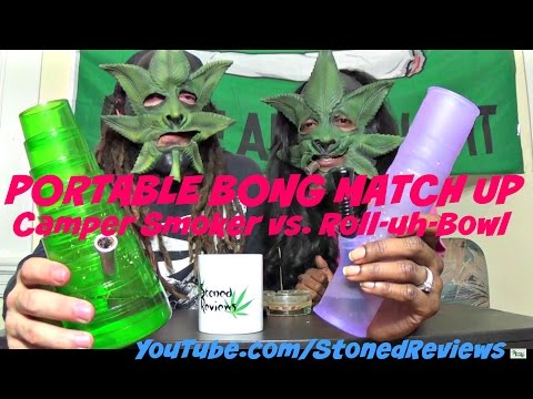 Portable Bong Match Up: Camper Smoker vs. Roll-uh-Bowl :Stoned Reviews