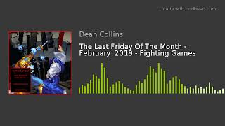 The Last Friday Of The Month - February  2019 - Fighting Games