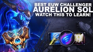BEST EUW CHALLENGER AURELION SOL, WATCH TO LEARN HOW TO PLAY HIM! | League of Legends