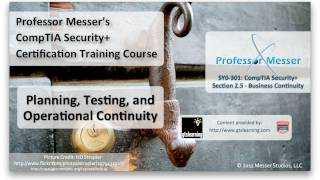 Planning, Testing, and Operational Continuity - CompTIA Security+ SY0-301: 2.5