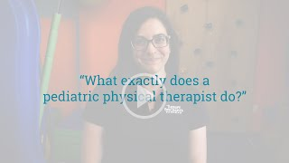 What exactly does a pediatric physical therapist do?
