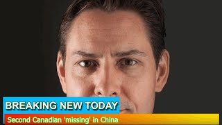 Breaking News - Second Canadian 'missing' in China