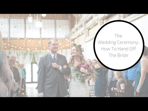 Wedding Ceremony Tips: How to Hand Off the Bride