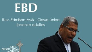 EBD 03.05.2020 - Rev. Edmilson Assis - Classe única de jovens e adultos