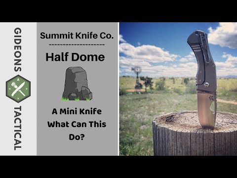 What Can This Do? Summit Knife Co.  Half Dome