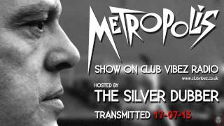 The Silver Dubber Metropolis Show Live On Club Vibez Radio 17-07-13