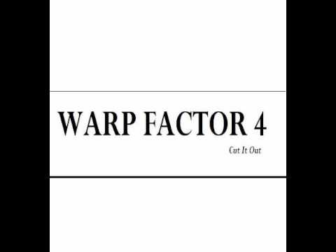 WARP FACTOR 4 - Cut It Out (1 of 4)
