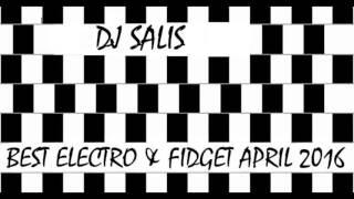DJ SALIS - BEST ELECTRO & FIDGET APRIL 2016 54 TUNES ! 2017 Video