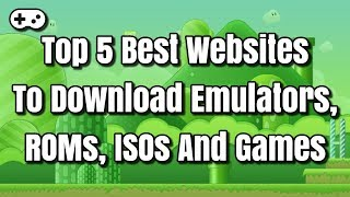 Top 5 Best Websites To Download Emulators, ROMs, ISOs And Games