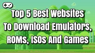 5 Best Websites To Download Emulators, ROMs, ISOs And Games