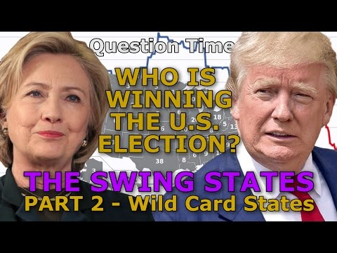 WHO IS WINNING THE US ELECTION? –  The Swing States - PART 2: Wild Card States