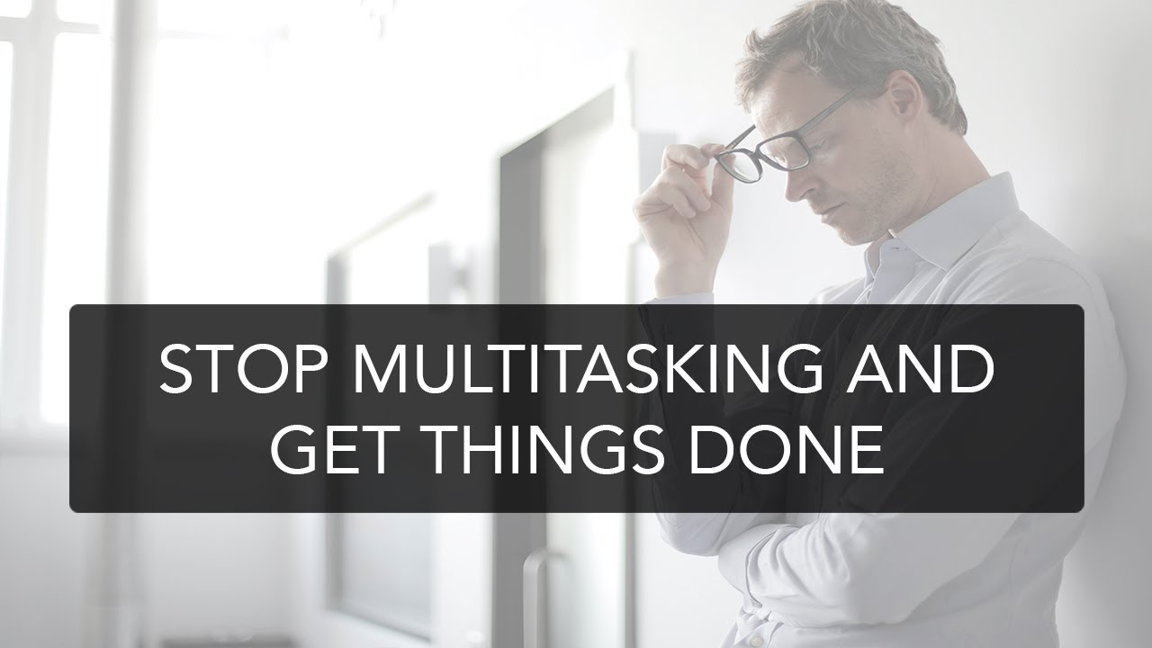 Stop multitasking and get things done
