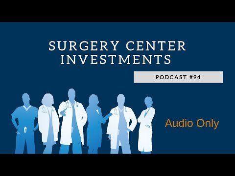 Podcast #94: Surgery Center Investments