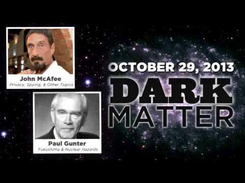 John McAfee / Paul Gunter - Art Bell's Dark Matter - October 29 2013 - Dark Matter -  10-29-13