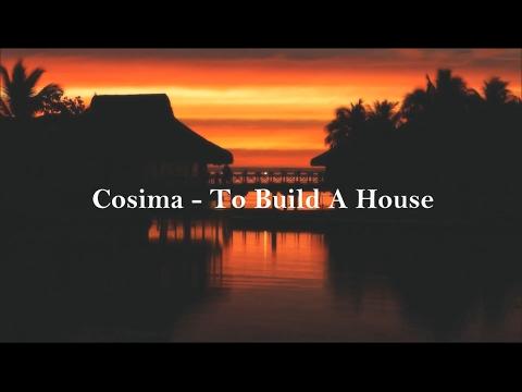 Cosima - To Build A House (Lyrics)