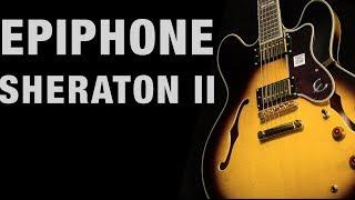 Epiphone Sheraton II Overview