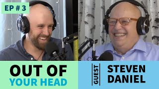 Out of Your Head - #3 w/ Steven Daniel