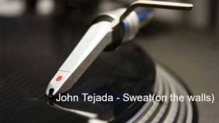 John Tejada - Sweat(on the walls)