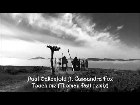 Paul Oakenfold ft. Cassandra Fox - Touch me (Thomas Datt remix)